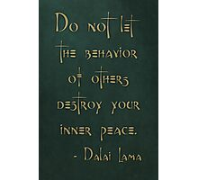 """Do not let the behavior of others destroy your inner peace."" - Dalai Lama Photographic Print"