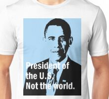 President of the U.S. Not the world. Unisex T-Shirt