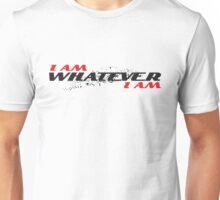 I am Whatever I am Unisex T-Shirt