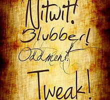 Nitwit Oddment Blubber and Tweak! by geekchicprints