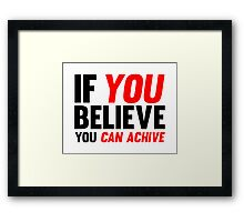 If You Believe You Can Achive Framed Print