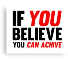 If You Believe You Can Achive Canvas Print
