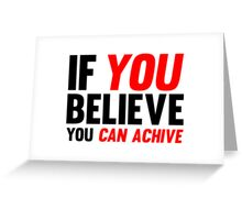 If You Believe You Can Achive Greeting Card