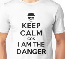Keep Calm cos I am The Danger - black color Unisex T-Shirt