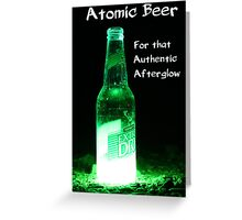 Atomic Beer - For that Authentic Afterglow  Greeting Card