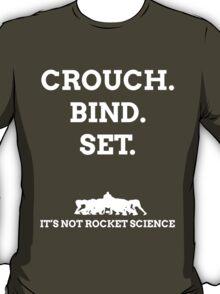 Crouch. Bind. Set. It's not rocket science. T-Shirt