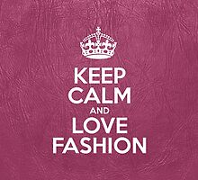Keep Calm and Love Fashion - Glossy Pink Leather by sitnica