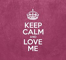 Keep Calm and Love Me - Glossy Pink Leather by sitnica