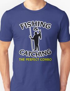 FISHING AND CATCHING - THE PERFECT COMBO T-Shirt