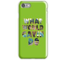 What Would Gavin Do Take 2 iPhone Case/Skin