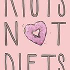 Riots Not Diets by yourebossy