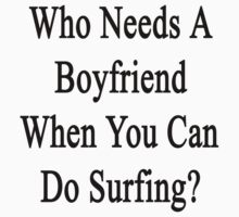 Who Needs A Boyfriend When You Can Do Surfing?  by supernova23