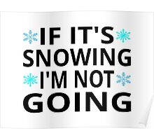If It's Snowing I'm Not Going Poster