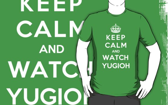 Keep Calm And Watch YUGIOH by Phaedrart