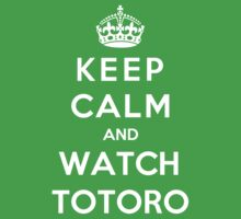 Keep Calm And Watch Totoro by Phaedrart