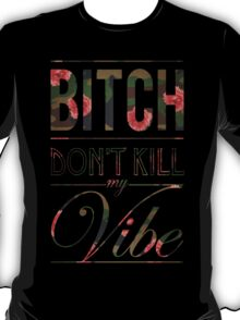 Bitch don't kill my vibe - Camo floral T-Shirt