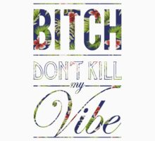 Bitch don't kill my vibe - Hawaii floral 3 by Chigadeteru