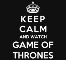 Keep Calm And Watch Game Of Thrones by Phaedrart