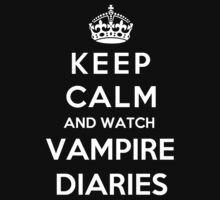 Keep Calm And Watch Vampire Diaries by Phaedrart