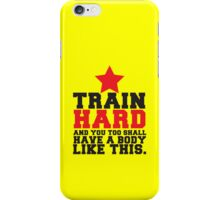 TRAIN HARD and you too shall have a BODY like this! iPhone Case/Skin