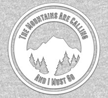 The Mountains Are Calling And I Must Go! by cascadianhiker