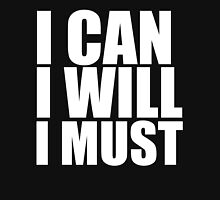 I Can, I Will, I Must Unisex T-Shirt