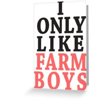 I Only Like Farm Boys Greeting Card