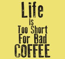Life Is Too Short For Bad Coffee Kids Clothes