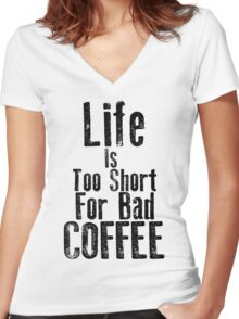 Life Is Too Short For Bad Coffee Women's Fitted V-Neck T-Shirt