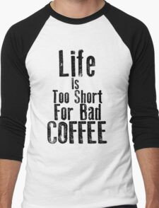 Life Is Too Short For Bad Coffee Men's Baseball ¾ T-Shirt