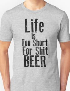 Life Is Too Short For Shit Beer Unisex T-Shirt