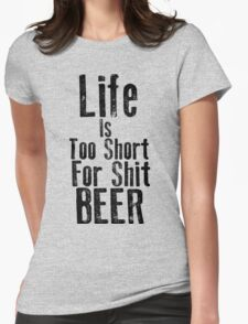 Life Is Too Short For Shit Beer Womens Fitted T-Shirt