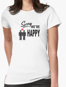 Sorry we are happy Womens Fitted T-Shirt