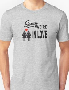 Sorry we are in love Unisex T-Shirt