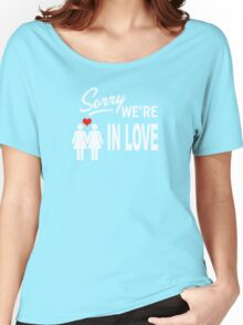 Sorry we are in love Women's Relaxed Fit T-Shirt