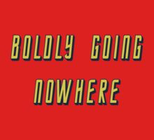 BOLDLY GOING NOWHERE by KpncoolDesigns