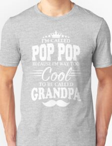I'm Called Pop Pop Because I'm Way Too Cool To Be Called Grandpa T-Shirt