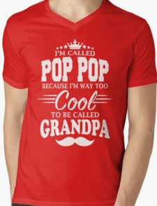 I'm Called Pop Pop Because I'm Way Too Cool To Be Called Grandpa Mens V-Neck T-Shirt