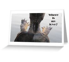 Where is my love? Greeting Card