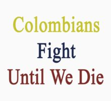 Colombians Fight Until We Die by supernova23