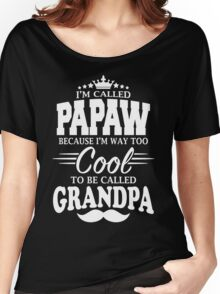 I'm Called Papaw Because I'm Way Too Cool To Be Called Grandpa Women's Relaxed Fit T-Shirt