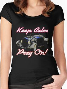 Keep Calm - Pray On! - - Sometimes that's all that keeps a hot rod running! Women's Fitted Scoop T-Shirt