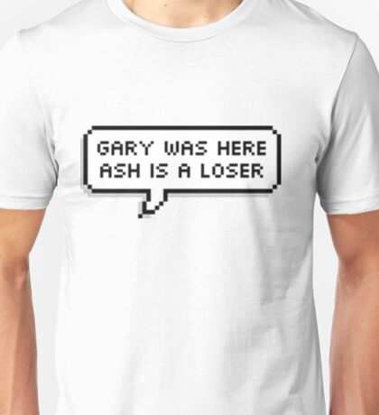 Gary was here, Ash is a loser Unisex T-Shirt