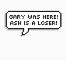 Gary was here Ash is a loser by myrmyr19
