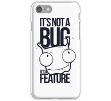 It's Not a bug! iPhone Case/Skin
