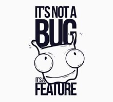 It's Not a bug! Unisex T-Shirt