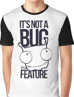 It's Not a bug! Graphic T-Shirt