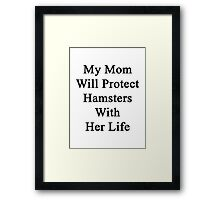 My Mom Will Protect Hamsters With Her Life Framed Print