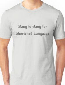 Slang is slang for Shortened language Unisex T-Shirt