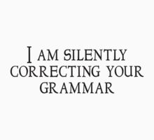 I am silently correcting your grammar by SlubberBub